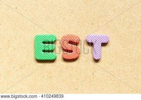 Foam Alphabet Letter In Word Est (abbreviation Of Established, Estimated, Eastern Time Zone, Express