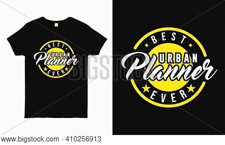 Best Urban Planner Ever. Gift For Urban Planner. Typography Urban Planner T Shirt Design