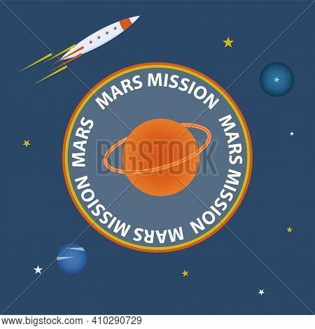 Mission Emblem To Mars, Planets, Stars, Cartoon Rocket, Bright Colors - Vector. Space Exploration. M