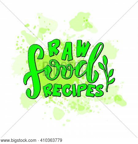 Vector Illustration Of Raw Food Recipes Lettering For Banner, Poster, Signage, Sticker, Healthy Food