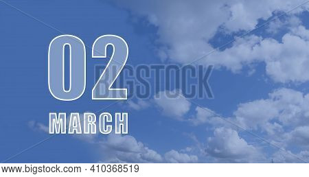 March 02. 02th Day Of The Month, Calendar Date. White Numbers Against A Blue Sky With Clouds. Copy S