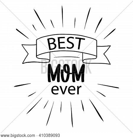 Vector Card Best Mom Ever With Ribbon And Firework On White Background. Greeting For Happy Mothers D