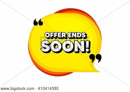 Offer Ends Soon. Yellow Speech Bubble Banner With Quotes. Special Offer Price Sign. Advertising Disc