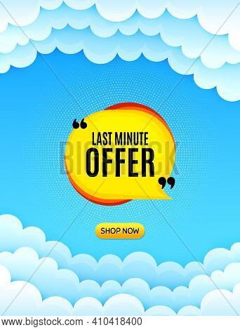 Last Minute Bubble. Cloud Sky Background With Offer Message. Hot Offer Chat Sticker Icon. Special De