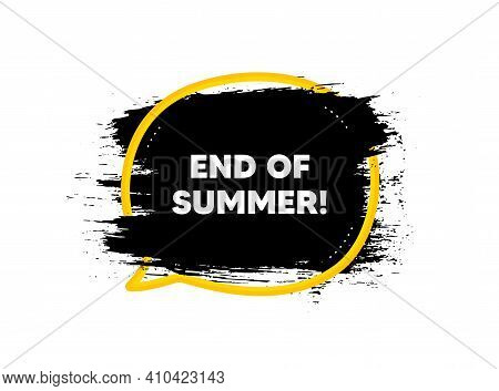 End Of Summer Sale. Paint Brush Stroke In Speech Bubble Frame. Special Offer Price Sign. Advertising