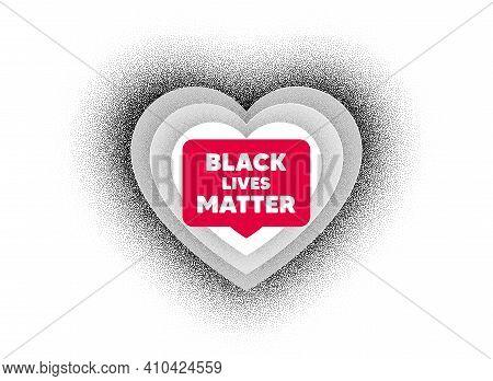 Black Lives Matter Message. Love Heart Dotwork Background. Demonstration Protest Quote. Revolution A