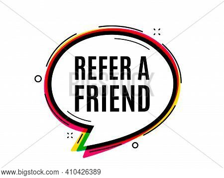 Refer A Friend Symbol. Speech Bubble Vector Banner. Referral Program Sign. Advertising Reference. Th