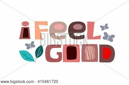 I Feel Good  Affirmation Motivation Phrase Vector. Colourful Letters Inspiring, Builds Self Esteem P
