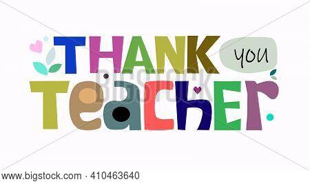 Thank You Teacher Phrase Vector. Colourful Letters Inspiring, Builds Self Esteem Gratitude, Apprecia