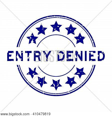Grunge Blue Entry Denied Word With Star Icon Round Rubber Seal Stamp On White Background