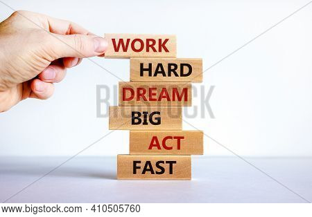 Work Hard Dream Big Symbol. Words 'work Hard Dream Big Act Fast' On Wooden Blocks On A Beautiful Whi
