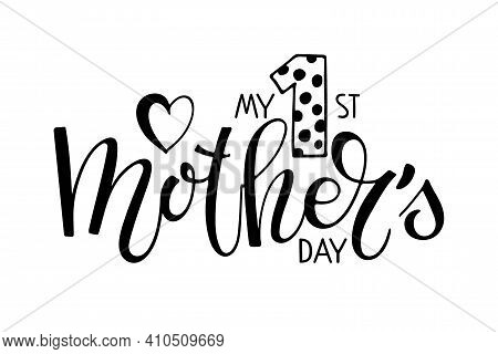 My 1st Mothers Day Text Template. Handwritten Calligraphy Vector Illustration. Baby First Mother's D
