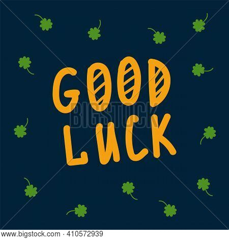 Good Luck Card On Patrick's Day With Clover. A Poster With The Letters Luck In A Circle Of Green Clo