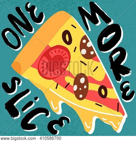 One More Slice Funny Lettering And Pizza Pepperoni Bite. Textured Blue Background.