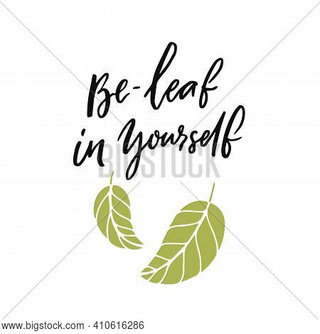 Be-leaf In Yourself. Funny Pun Quote Believe In Yourself With Doodle Leaves Illustration On White Ba