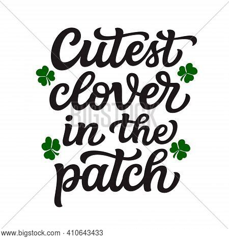 Cutest Clover In The Patch. Hand Lettering Quote Isolated On White Background. Vector Typography For