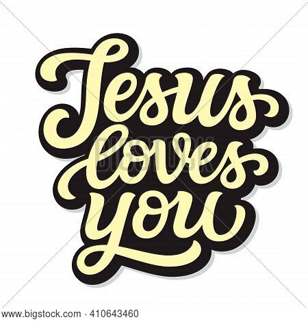 Jesus Loves You. Hand Lettering Quote Isolated On White Background. Vector Typography For Easter Dec