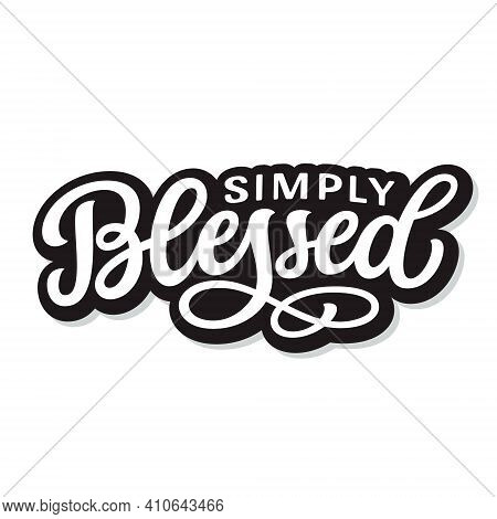 Simply Blessed. Hand Lettering Quote Isolated On White Background. Vector Typography For Easter Deco