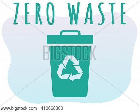 Trash Can With Recycle Sign. Rubbish Container Witrh Zero Waste Lettering. Refuse Sorting. Garbage-f