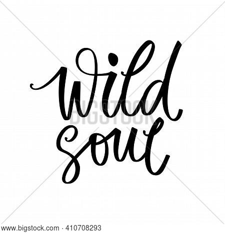 Wild Soul - Vector Hand Drawn Lettering Phrase. Modern Brush Calligraphy. Motivation And Inspiration