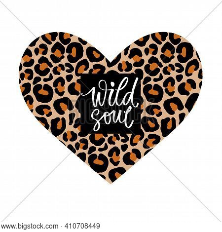 Leopard Heart Vector Illustration. Wild Soul Lettering Quote. Romantic Card, T-shirt Print, Poster