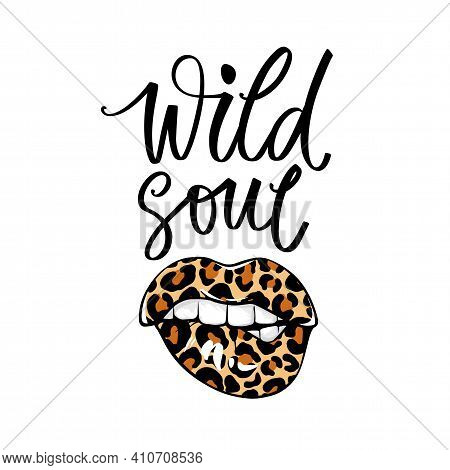 Wild Soul Lettering Quote, Leopard Lips, Fashion Woman Print. Modern Brush Calligraphy. Leo Pattern