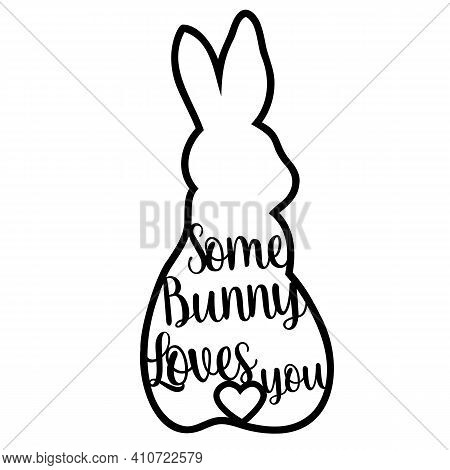 Some Bunny Loves You. Laser-cut Easter Bunny Rabbit. Die Cutting. Laser Cutting Rabbit Template East