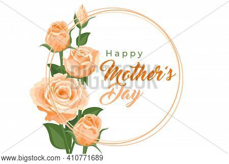 Happy Mother's Day Card. Vector Banner, Poster, Illustration With Beautiful Cream Roses. Lettering H