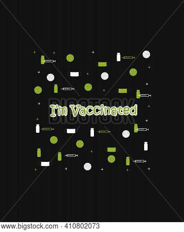 Slogan T-shirt, I'm Vaccinated. Corona Vaccine Against Covid Coronavirus. Cute Funny Quotes. Vaccina