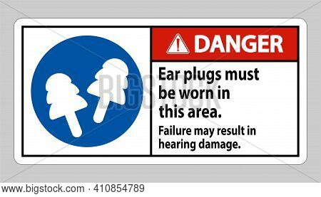 Danger Sign Ear Plugs Must Be Worn In This Area, Failure May Result In Hearing Damage