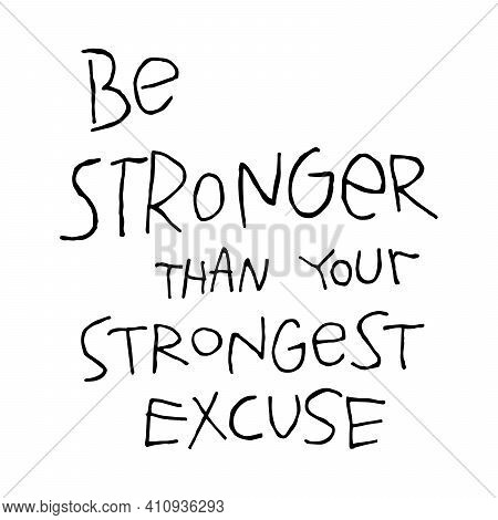Motivational Quote Be Stronger Than Your Strongest Excuse. Hand Drawn Lettering Inspiration Phrase,