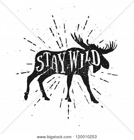 Stay Wild. Motivational and Inspirational Illustration. Vector Illustration of Moose with Hand Drawn