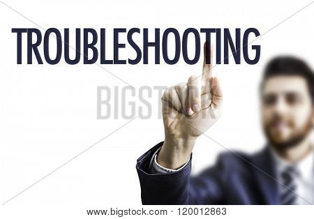 Business man pointing the text: Troubleshooting