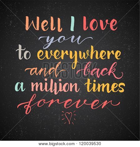 Well I Love You To Everywhere And Back A Million times Forever- hand drawn inspiration quote