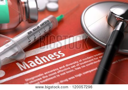 Madness - Printed Diagnosis. Medical Concept.