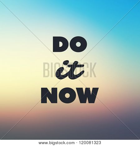 Do It Now - Inspirational Quote, Slogan, Saying, Writing - Abstract Success Concept Design, Illustration with Natural Background, Sunshine and Sunset