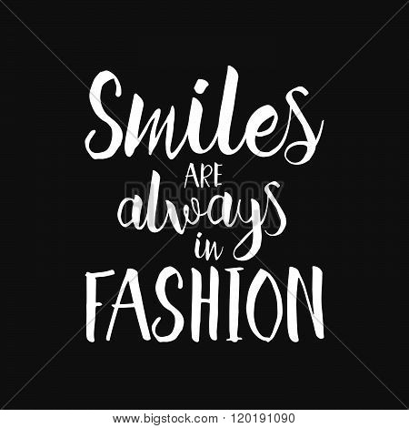 Smiles Are Always In Fashion - Hand Drawn Inspirational Quote. Vector Isolated Typography Design Ele