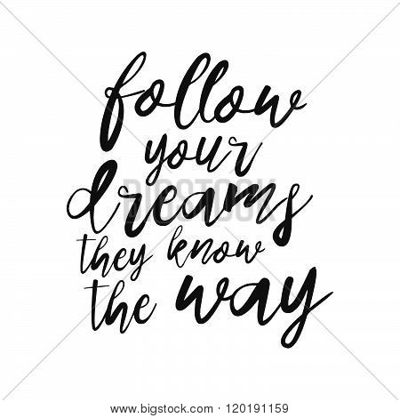 Follow Your Dreams, They Know The Way Hand Drawn Inspirational Quote. Vector Isolated Typography Des