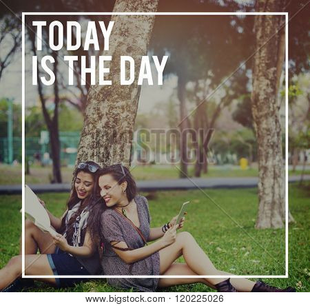 Today is the Day Inspiration Inspire Life Motivation Concept