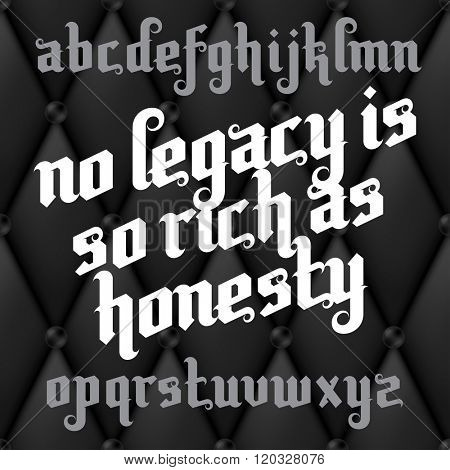 Custom Gothic Font. Lettering quote of William Shakespeare - No legacy is so rich as honesty. Custom letters on a dark luxury leather background. Vector typography for labels, headlines, posters etc.