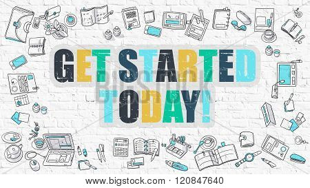 Get Started Today Concept. Multicolor on White Brickwall.