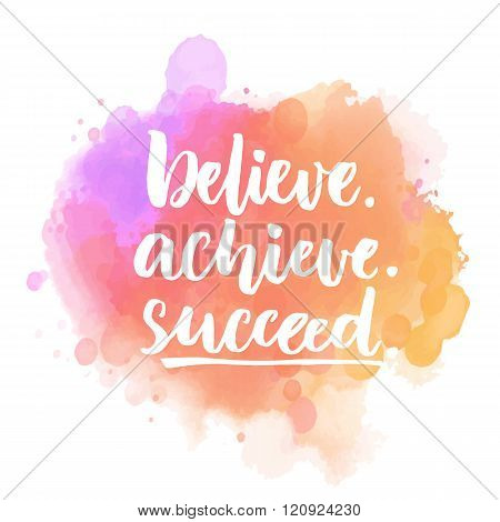 Believe, achieve, succeed. Motivational quote handwritten on purple and pink stain. Vector saying fo