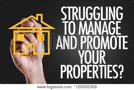Hand writing the text: Struggling to Manage And Promote Your Properties?