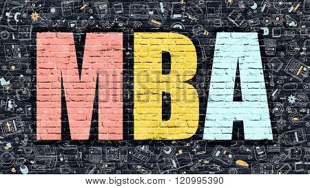 MBA - Master Business Administration. Multicolor Inscription on Dark Brick Wall with Doodle Icons Around. Modern Style Illustration with Doodle Design Icons. MBA on Dark Brickwall Background. poster
