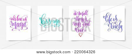 our love is magic, kiss me, do small things with great love, life is lovely - four posters set to valentines day design, calligraphy vector illustration collection