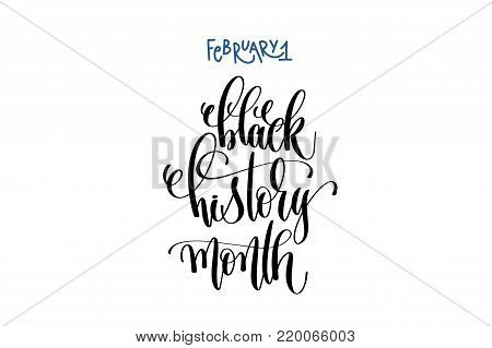 february 1 - black history month - hand lettering quote text, ink calligraphy vector illustration