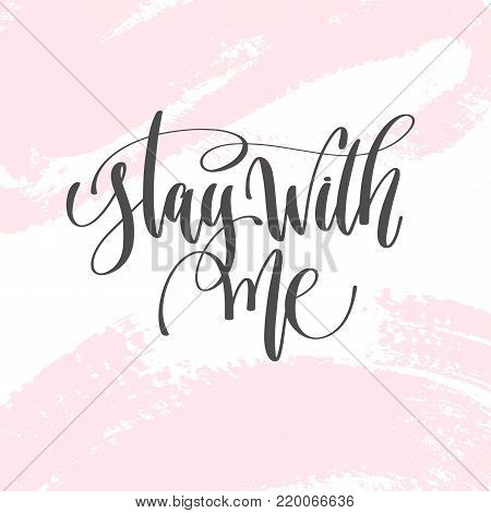 stay with me - hand lettering inscription text to valentines day design, love letters on abstract pink brush stroke background, calligraphy vector illustration