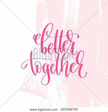 better together - hand lettering inscription text to valentines day design, love letters on abstract pink brush stroke background, calligraphy vector illustration