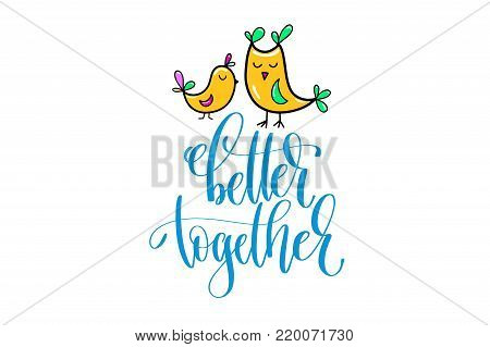 better together - positive hand lettering poster with doodle drawings two birds, calligraphy vector illustration
