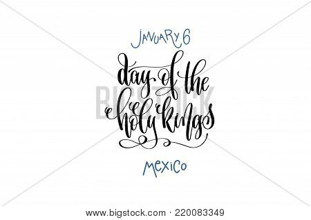 january 6 - day of the holy kings - mexico hand lettering inscription text to holiday design, calligraphy vector illustration